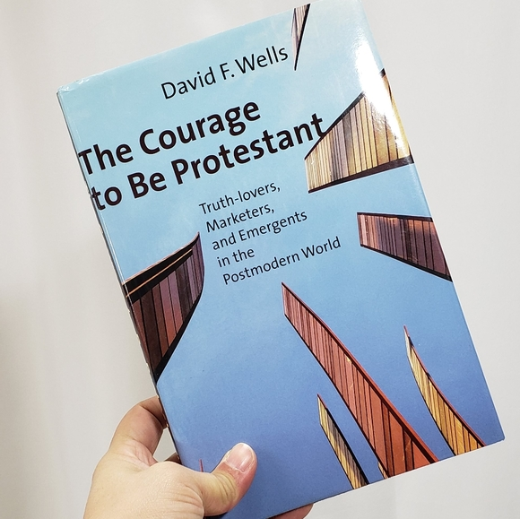 The Courage to be Protestant  - David F Wells